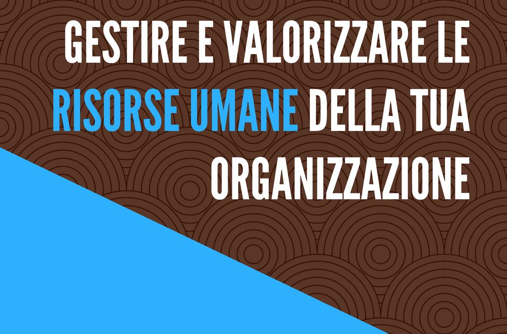 Valorizzare le risorse umane della tua organizzazione